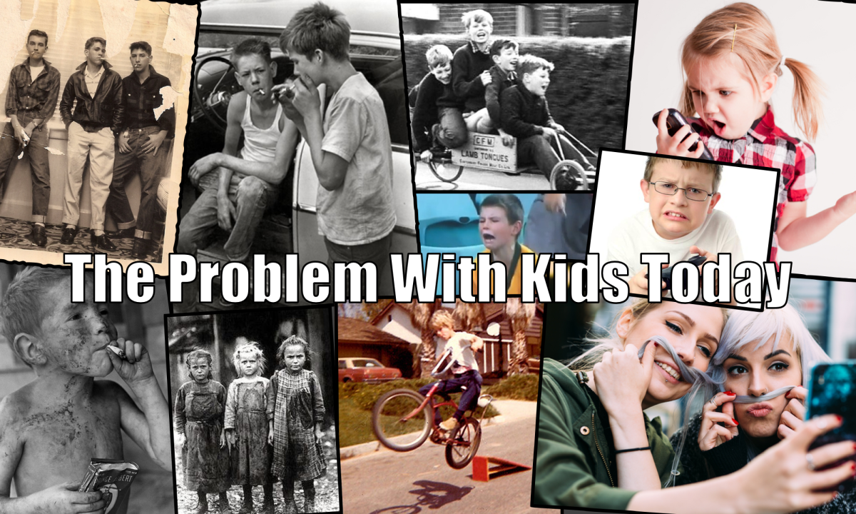 The Problem With Kids Today Is...