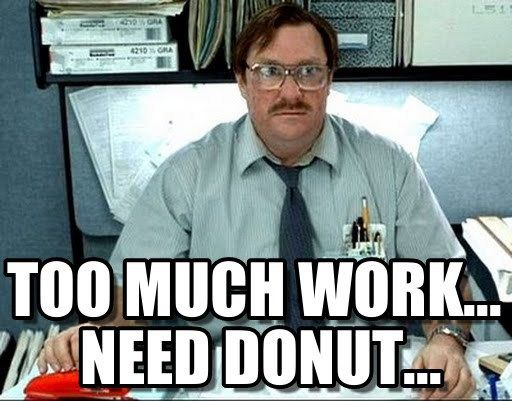 Too much work...need donut